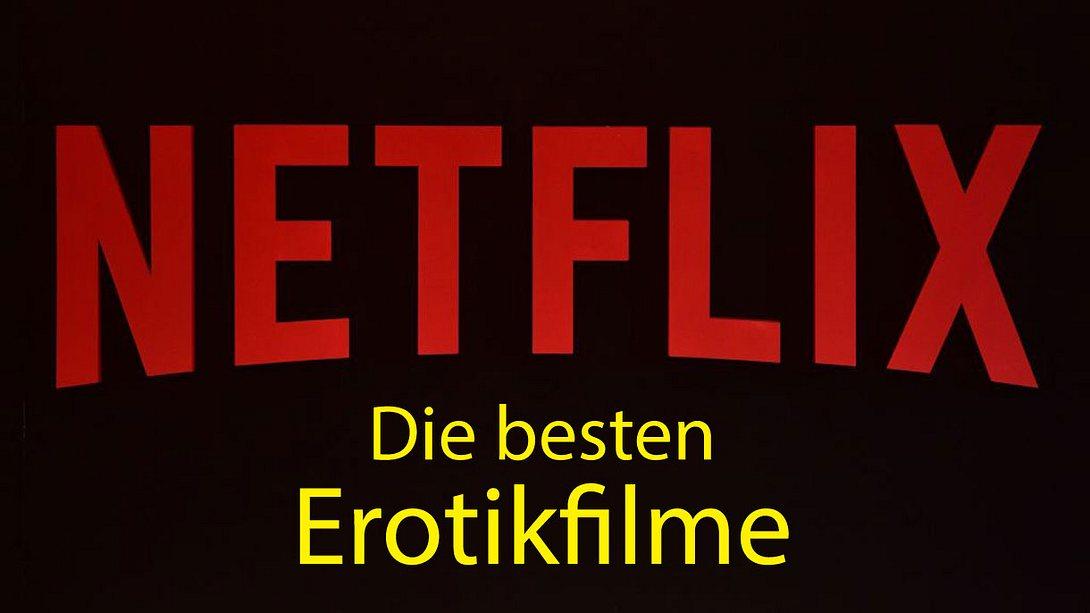 Sex auf Netflix: Die erotischsten Filme
